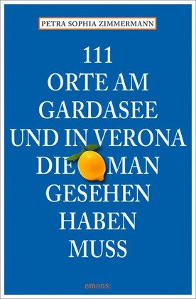 111 Orte am Gardasee und in ..